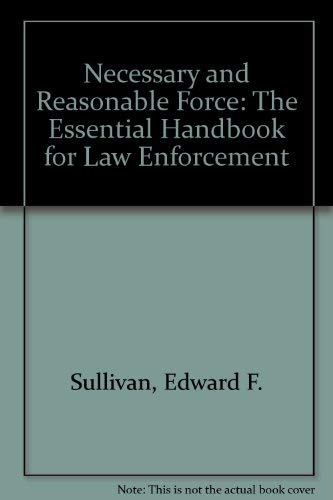 9780962789878: Necessary & Reasonable Force: The Essential Handbook for Law Enforcement Officers & Security Specialists
