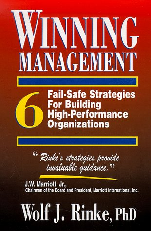 Winning Management: 6 Fail-Safe Strategies for Building High Performance Organizations: Rinke, Wolf...