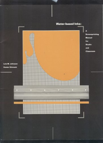 9780962791611: Water-based Inks: A Screenprinting Manual for Studio and Classroom