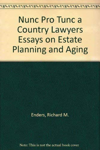 9780962796418: Nunc Pro Tunc a Country Lawyers Essays on Estate Planning and Aging