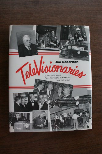 TELEVISIONARIES: IN THEIR OWN WORDS PUBLIC TELEVISION'S FOUNDERS TELL HOW IT ALL BEGAN: ...
