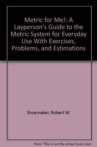 9780962798023: Metric for Me!: A Layperson's Guide to the Metric System for Everyday Use With Exercises, Problems, and Estimations