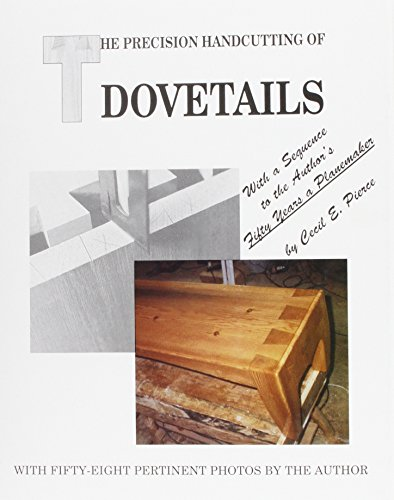 The Precision Handcutting of Dovetails : With: Cecil E. Pierce