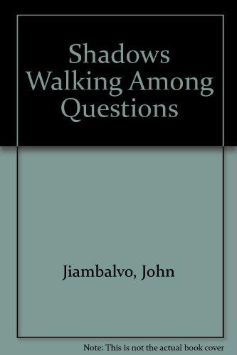 Shadows Walking Among Questions: Jiambalvo, John