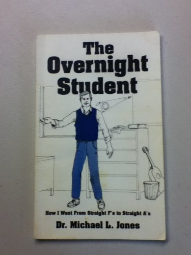 9780962802508: The Overnight Student How I Went From Straight F's to Straight A's