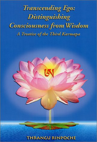Transcending Ego: Distinguishing Consciousness from Wisdom. A Treatise of the Third Karmapa