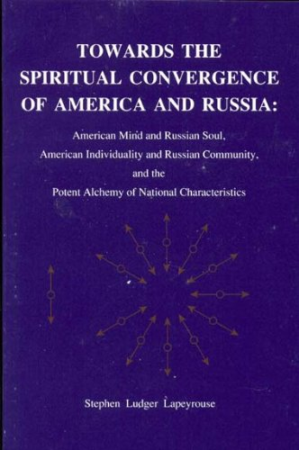 9780962804809: Towards the Spiritual Convergence of America and Russia: American Mind and Russian Soul, American Individuality and Russian Community and the Potent Alchemy of National Characteristics