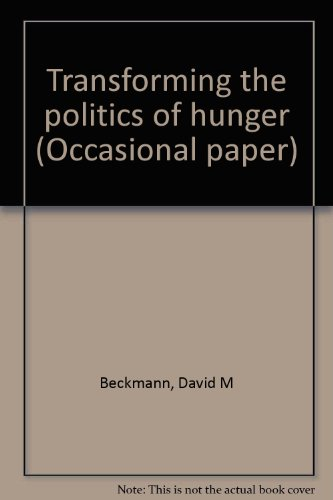 Transforming the politics of hunger (Occasional paper): David M Beckmann