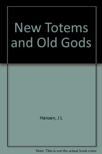 New Totems and Old Gods: Hansen, J L