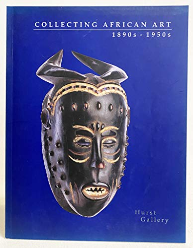 9780962807442: Collecting African Art: 1890s - 1950s (Hurst Gallery)