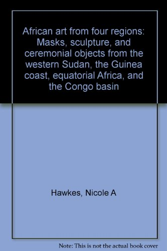 9780962807497: African art from four regions: Masks, sculpture, and ceremonial objects from the western Sudan, the Guinea coast, equatorial Africa, and the Congo basin