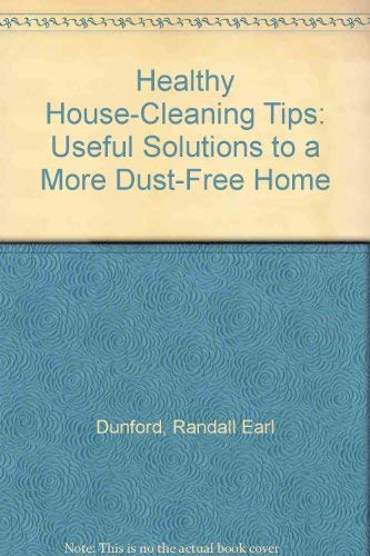 Healthy House-Cleaning Tips: Useful Solutions to a: Dunford, Randall Earl