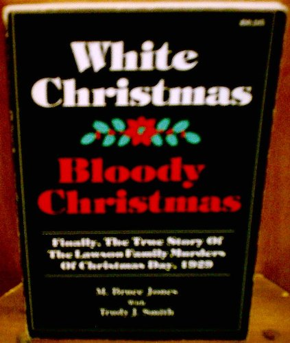 9780962810800: White Christmas-Bloody Christmas: Finally the True Story of the Lawson Family Murders of Christmas Day