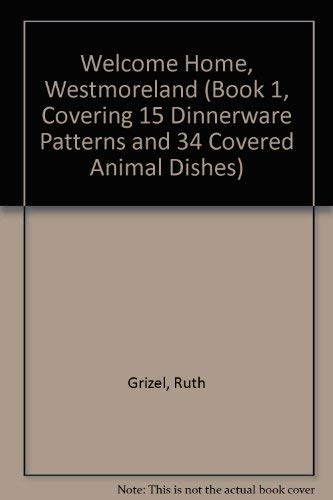 9780962811203: Welcome Home, Westmoreland (Book 1, Covering 15 Dinnerware Patterns and 34 Covered Animal Dishes)
