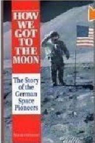 9780962813412: How We Got to the Moon: The Story of the German Space Pioneers