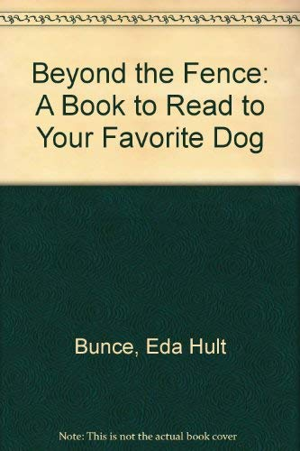 Beyond the Fence: A Book to Read to Your Favorite Dog: Bunce, Eda Hult