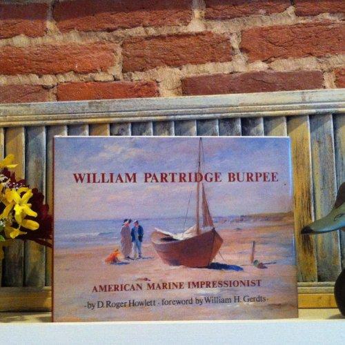 William Partridge Burpee: American Marine Impressionist: Howlett, D. Roger