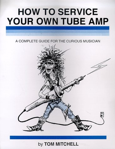 9780962817007: How to Service Your Own Tube Amp: A Complete Guide for the Curious Musician