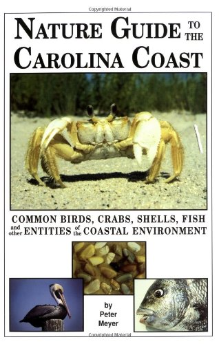 Nature Guide to the Carolina Coast: Common Birds, Crabs, Shells, Fish, and Other Entities of the ...