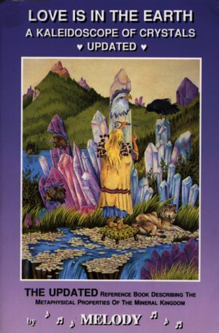 9780962819032: Love is in the Earth: A Kaleidoscope of Crystals - The Reference Book Describing the Metaphysical Properties of the Mineral Kingdom