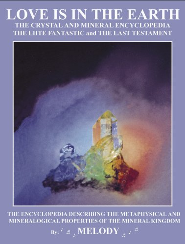 LOVE IS IN THE EARTH: The Crystal & Mineral Encyclopedia--The LIITE Fantastic, The Last Testament (0962819069) by Melody