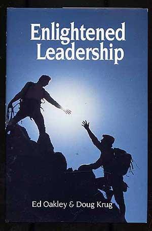 Enlightened Leadership: Oakley, Ed & King, Doug