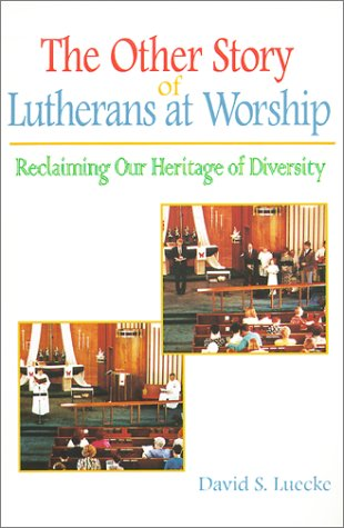The Other Story of Lutherans at Worship: Luecke, David S.