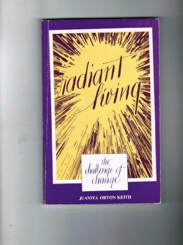 Radiant Living: The Challenge of Change: Keith, Juanita O.