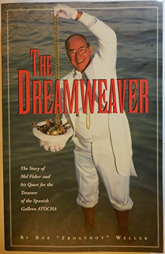 9780962835971: The Dreamweaver: The Story of Mel Fisher and His Quest for the Treasure of the Spanish Galleon Atocha