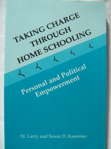 Taking Charge Through Home Schooling, Personal and Political Empowerment