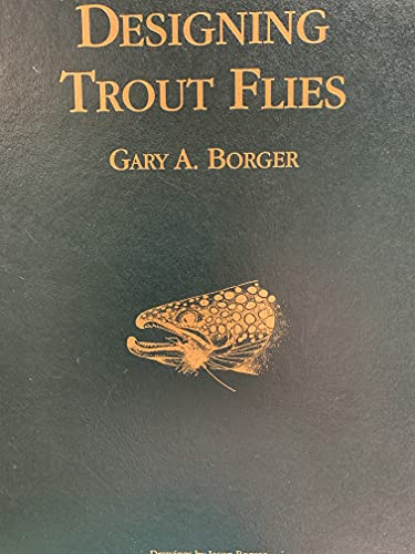 DESIGNING TROUT FLIES. By Gary A. Borger. Drawings by Jason Borger.: Borger (Gary Alan). (b. 1944).