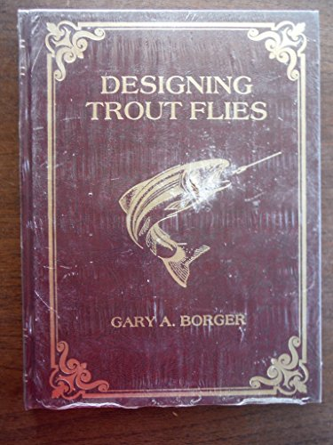 Designing Trout Flies: Borger, Gary A.