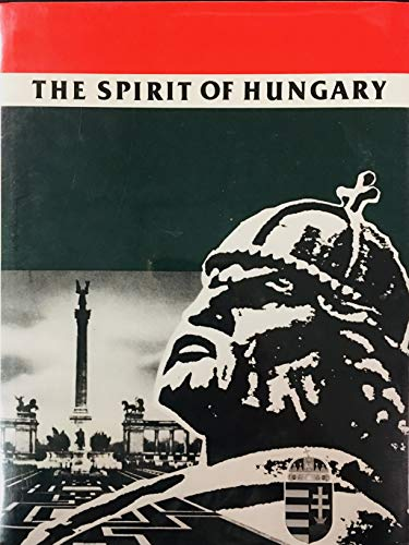 The Spirit of Hungary: A Panorama of Hungarian History and Culture (Second Edition)