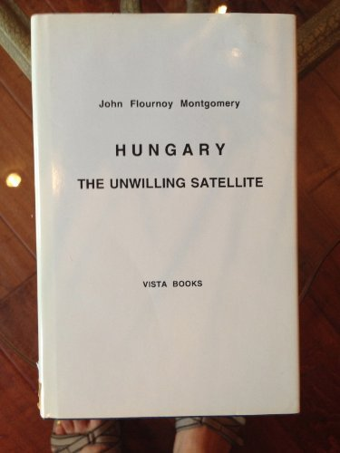 Hungary: The Unwilling Satellite: Montgomery, John Flournoy