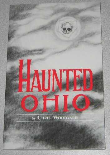 Haunted Ohio: Ghostly Tales from the Buckeye State: Woodyard, Chris