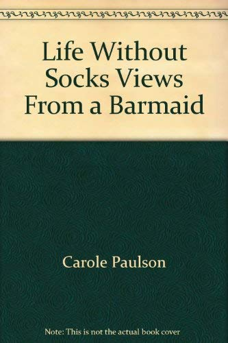 9780962847905: Life Without Socks Views From a Barmaid