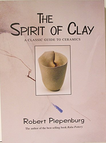 9780962848124: The Spirit of Clay: A Classic Guide to Ceramics