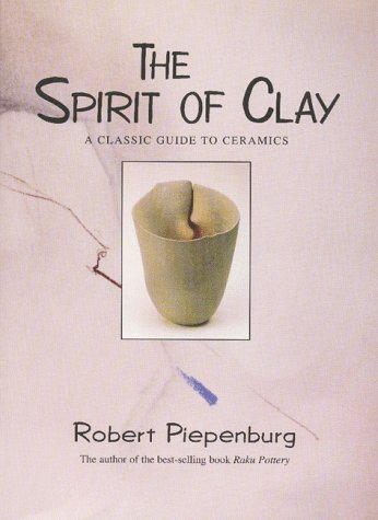9780962848148: The Spirit of Clay: A Classic Guide to Ceramics