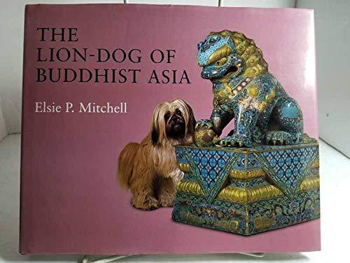 The Lion-Dog of Buddhist Asia: Mitchell, Elsie P.