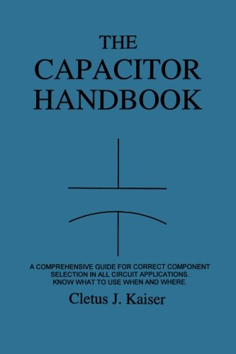 9780962852534: The Capacitor Handbook: A Comprehensive Guide For Correct Component Selection In All Circuit Applications. Know What To Use When And Where.