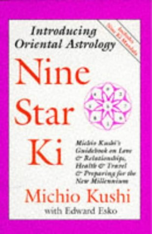 9780962852800: Nine Star Ki: Michio Kushi;S Guidebook on Love and Relationships, Health and Travel and Getting Through the 1990's