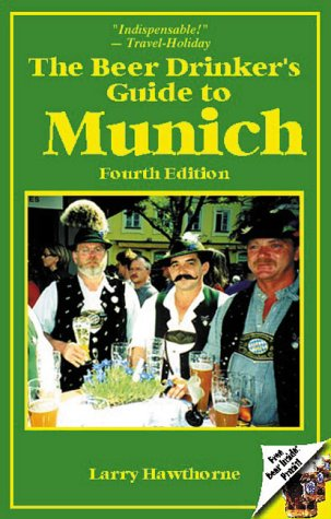 The Beer Drinker's Guide to Munich: Larry Hawthorne; Photographer-Heather