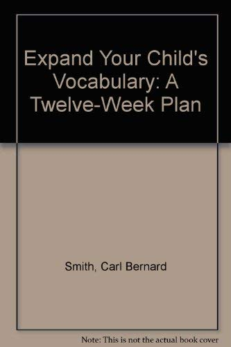 Expand Your Child's Vocabulary: A Twelve-Week Plan: Smith, Carl Bernard