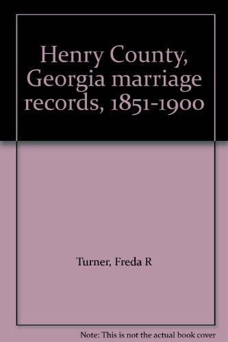 Henry County, Georgia Marriage Records, 1851-1900 : Freda R. Turner (Binding Unknown, 1991): Freda ...