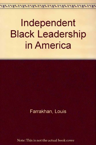 9780962862144: Independent Black Leadership in America: Minister Louis Farrakhan, Dr. Lenora B. Fulani, Reverend Al Sharpton