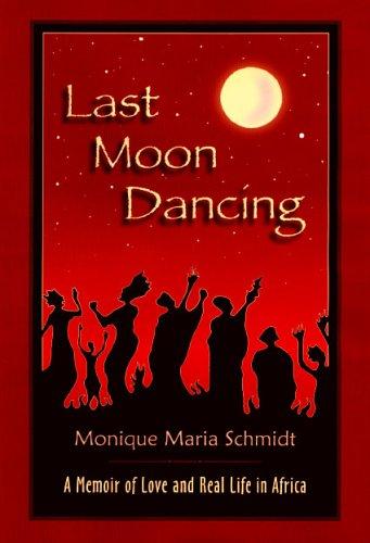9780962863233: Last Moon Dancing: A Memoir of Love And Real Life in Africa