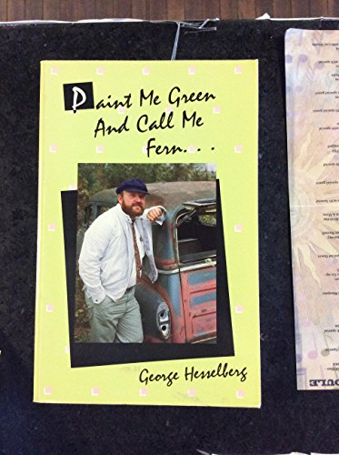 Paint Me Green and Call Me Fern or How to Walk with Your Hands in Your Pockets: Hesselberg, George