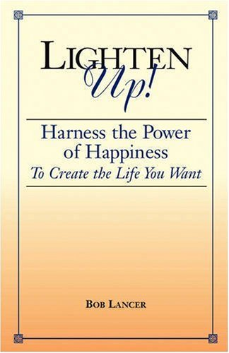 9780962866630: Lighten Up!: Harness the Power of Happiness to Create the Life You Want