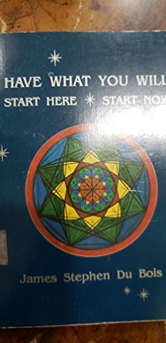 Have What You Will, Start Here, Start: JAMES STEPHEN DUBOIS