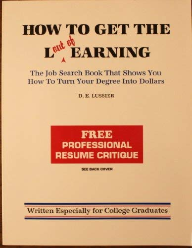 9780962872303: How to Get the L Out of Learning: The Job Search Book That Shows You How to Turn Your Degree into Dollars